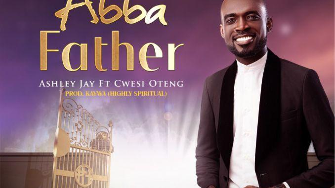 Ashley Jay ft. Cwesi Oteng – Abba Father mp3 download