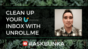 Clean up your inbox for the New Year with Unroll Me - #AskBunka Show 11