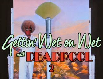 Trailer: Deadpool 2 (Wet on Wet Teaser)
