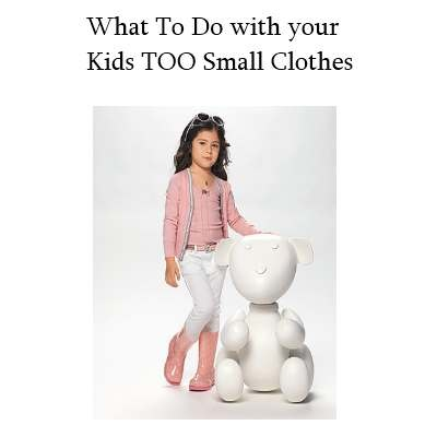 What To Do With Your Kids Too Small Clothes