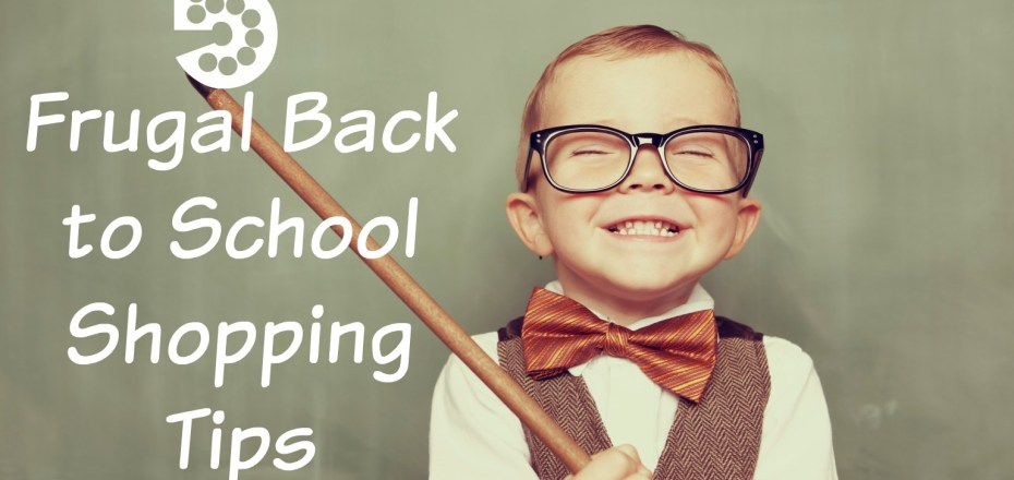 5 Frugal Back to School Shopping Tips