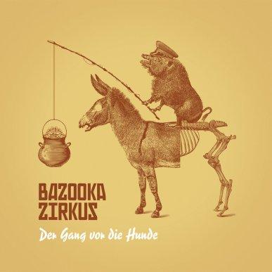 BAZOOKA ZIRKUS - Der Gang Vor Die Hunde_cover