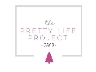 The Pretty Life Project 2016, Day 3