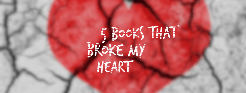 5 Books That Broke My Heart