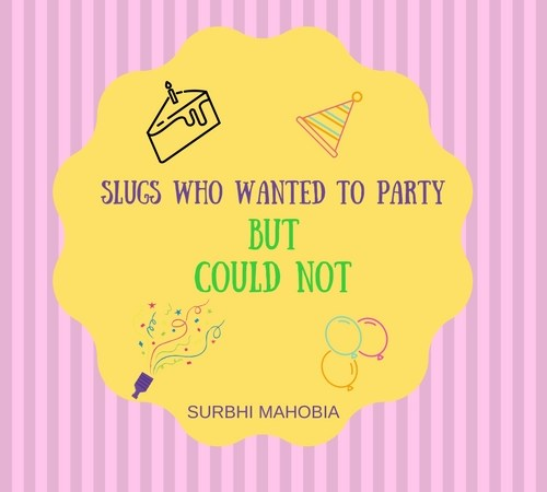 slugs who wanted to PARTY but could not