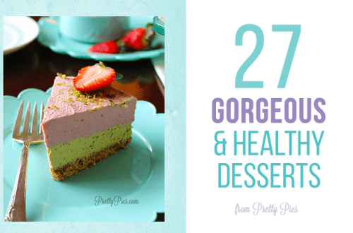 27 gorgeous and healthy desserts from PrettyPies.com