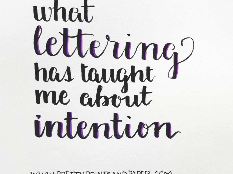 what lettering has taught me about intention // www.prettyprintsandpaper.com