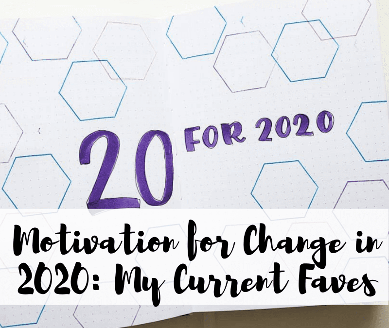 Image of a journal layout with title Motivation for Change in 2020: My Current Faves