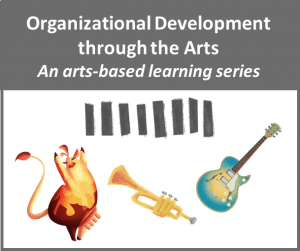 Organizational Development through the Arts. An arts-based learning series.