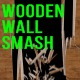 Wooden Wall Smash