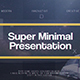 Super Minimal Presentation