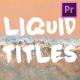 Liquid Titles Collection | Premiere Pro MOGRT