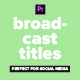 Broadcast Social Media Titles - for Premiere Pro | Essential Graphics