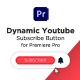 Dynamic Youtube Subscribe Button for Premiere Pro