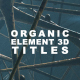 Organic Element 3D Title Sequence