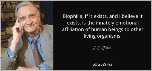 quote-biophilia-if-it-exists-and-i-believe-it-exists-is-the-innately-emotional-affiliation-e-o-wilson-55-58-82