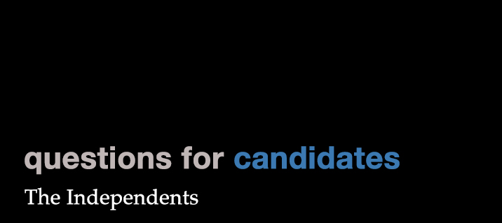 Questions for Candidates: The Independents (Part VI)