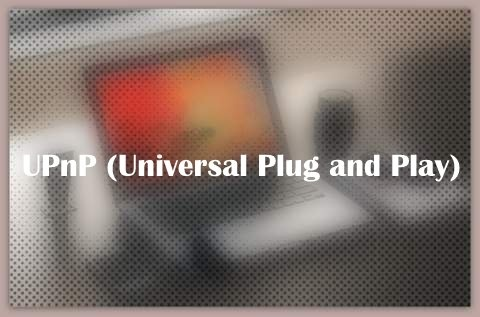 About UPnP (Universal Plug and Play)