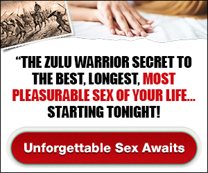 The Zulu Warrior Secret to the Best, Longest, Most Pleasurable Sex of Your Life… Starting Tonight!