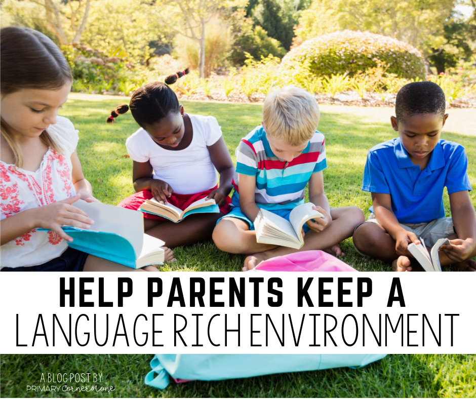 A language rich environment can be maintained over the summer when teachers offer ideas and support to parents.