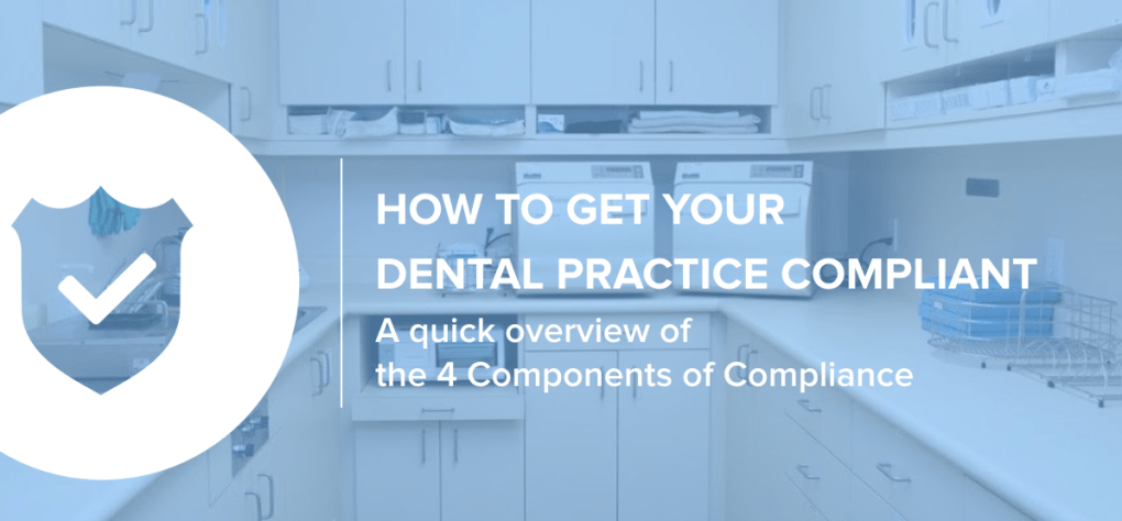 How to get your dental practice Compliant: the 4 components of Compliance