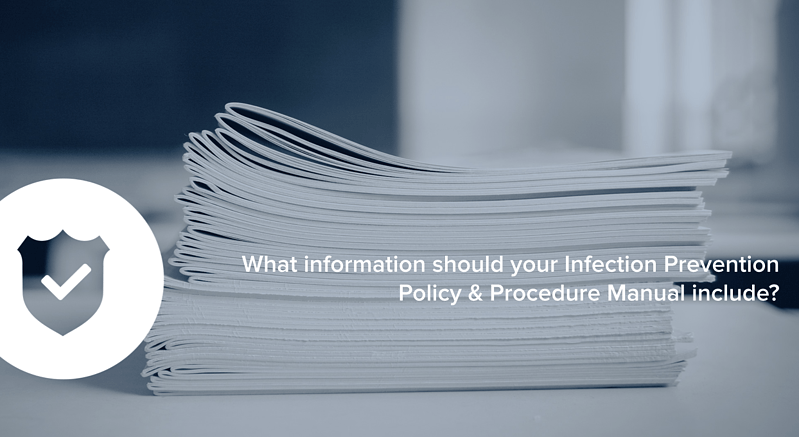 What information should your Infection Prevention Policy & Procedures Manual include?