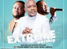 Lawrence Decovenant Ft. Tosin Martins x Mike Abdul – Extreme Worship