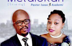 Pastor Isaac Ft. Asakemi – Metalokan (Trinity)