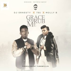 DJ Ernesty x TB1 x Molly B – Grace Don Rub Me