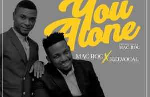 Mac Roc Ft. Kelvocal – You Alone