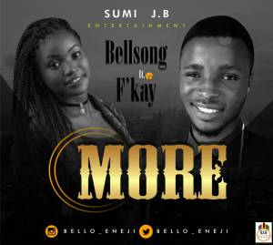 Bellsong ft F'kay - MORE