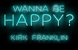 Free Download Kirk Franklin – Wanna Be Happy? (2017).
