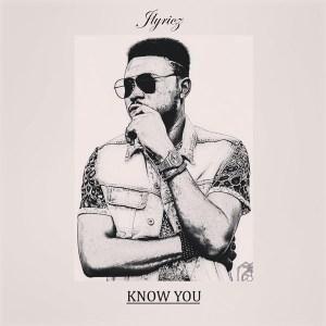 Jlyricz – Know You
