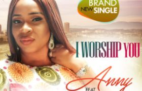 Free Download Anny ft. Efe Nathan – I Worship You (2017).