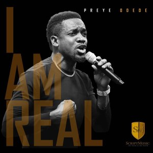I AM REAL BY PREYE ODEDE