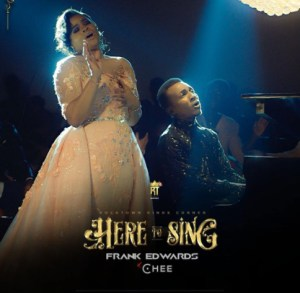 Free Mp3 Download Frank Edwards & Chee – Here To Sing
