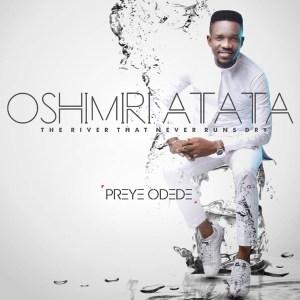 Free Mp3 Download Preye Odede – Oshimiri Atata (Feat. Generation Of Praise) 2017