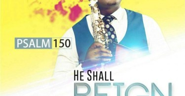 PSALMS 150 – HE SHALL REIGN