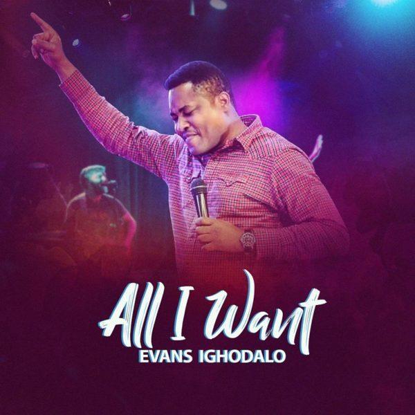 Audio + Lyrics : Evans Ighodalo – All I Want Mp3 iTunes/Download