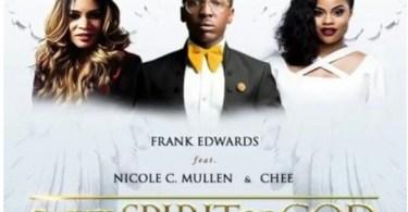 Frank Edwards – Sweet Spirit Of God Ft. Nicole C. Mullen & Chee