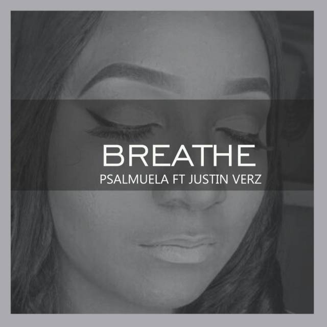 Download Music: Breathe by  Psalmuela Featuring Justin Verz