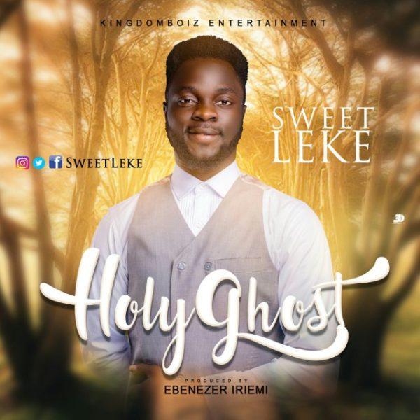 [Audio + Lyrics] Sweetleke – Holy Ghost | @Sweetleke