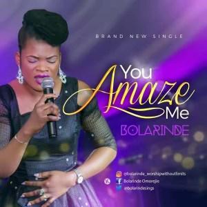 Listen, Download & Enjoy You Amaze Me Mp3 by Bolarinde