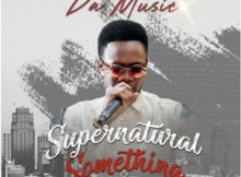 Download Audio: Supernatural Something Mp3 by Da Music