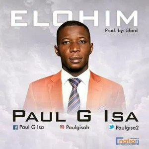 Download Music: Elohim Mp3 by Paul G Isa –