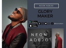 Download Music: Glory Maker Mp3 by Neon Adejo Ft. Ayo Vincent
