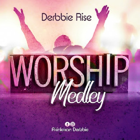 Download Music: Worship Medley Mp3 by Derbbie Rise