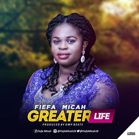 Download Music: Greater Life mp3 +lyrics by Fiefa Micah