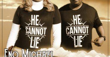 Download Music: He Cannot Lie Mp3 + lyrics by Eno Michael ft. Gabriel Eziashi