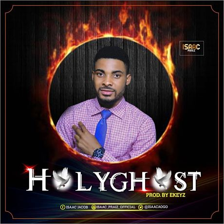 Isaac Jacob - Holy Ghost (Mp3 Download)